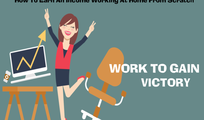 How To Earn An Income Working At Home From Scratch